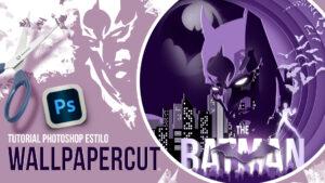 Lee más sobre el artículo Póster estilo papercut (the Batman) con Photoshop