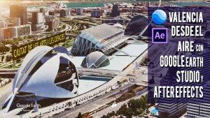 Lee más sobre el artículo Simulación vuelo aéreo por Valencia con Google Earth Studio y After Effects