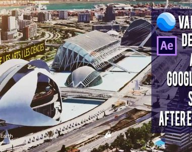 Simulación vuelo aéreo por Valencia con Google Earth Studio y After Effects