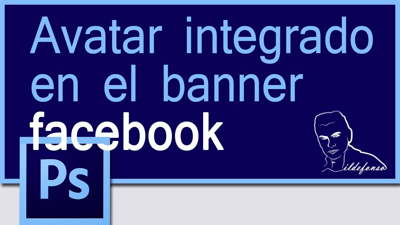 Aprende a realizar con #Photoshop un banner de #facebook con el avatar integrado by @ildefonsosegura